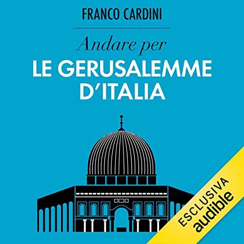 Andare per le Gerusalemme d'Italia: Ritrovare l'Italia