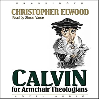 Calvin for Armchair Theologians                   By:                                                                                                                                 Christopher Elwood                               Narrated by:                                                                                                                                 Simon Vance                      Length: 3 hrs and 52 mins     31 ratings     Overall 4.2