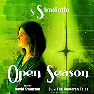 Open Season     The Caeteran Tales, Book 1              By:                                                                                                                                 Susan Stradiotto                               Narrated by:                                                                                                                                 David Swanson                      Length: 2 hrs and 36 mins     7 ratings     Overall 3.9