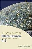 Islam-Lexikon A - Z: Geschichte - Ideen - Gestalten - Adel Th Khoury