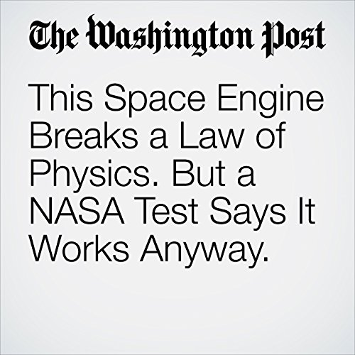 This Space Engine Breaks a Law of Physics. But a NASA Test Says It Works Anyway. audiobook cover art