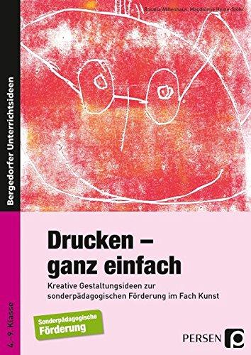 Drucken - ganz einfach: Kreative Gestaltungsideen zur sonderpädagogischen Förderung im Fach Kunst (4. bis 9. Klasse)