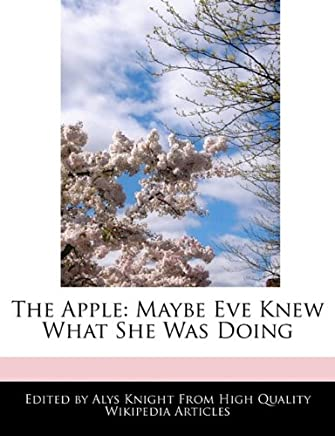 The Apple: Maybe Eve Knew What She Was Doing