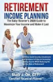 Retirement Income Planning: The Baby-Boomers 2020 Guide to Maximize Your Income and Make it Last