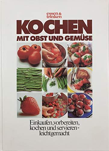 Kochen mit Obst und Gemüse - Einkaufen, vorbereiten, kochen und servieren leicht gemacht