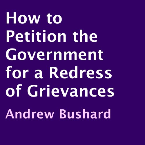 How to Petition the Government for a Redress of Grievances                   By:                                                                                                                                 Andrew Bushard                               Narrated by:                                                                                                                                 Thomas M. Hatting                      Length: 27 mins     Not rated yet     Overall 0.0