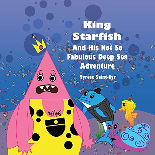 King Starfish And His Not So Fabulous Deep Sea Adventure