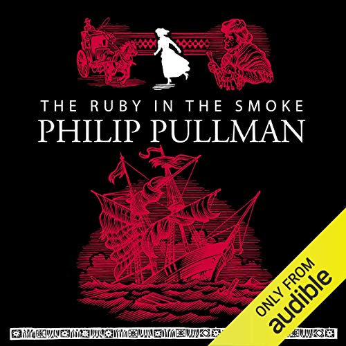The Ruby in the Smoke                   By:                                                                                                                                 Philip Pullman                               Narrated by:                                                                                                                                 Anton Lesser                      Length: 6 hrs and 33 mins     1,998 ratings     Overall 4.5