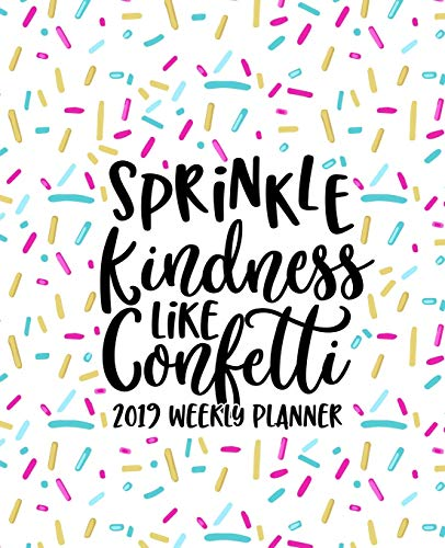 """Sprinkle Kindness Like Confetti: 2019 Weekly Planner: Portable Format 7.5""""x9.25"""" (19x23cm) Weekly & Monthly Planner & Diary: 12 Months"""