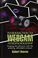 Introduction to Webcam Astrophotography: Imaging the Universe with the Amazing Affordable Webcam 0943396867 Book Cover