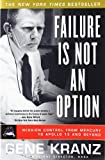 Failure Is Not an Option: Mission Control From Mercury to Apollo 13 and Beyond - Gene Kranz
