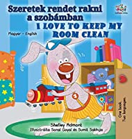 I Love to Keep My Room Clean (Hungarian English Bilingual Book for Kids) (Hungarian English Bilingual Collection)