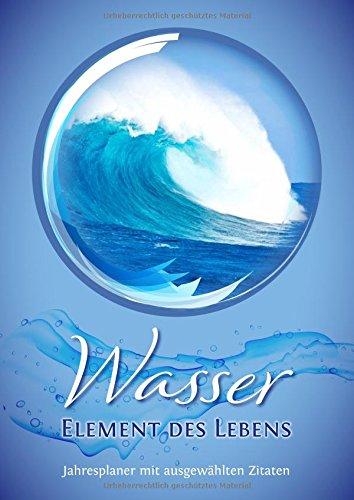 Geburtstagskalender Wasser – Element des Lebens: Wandkalender A4 - mit Zitaten - Jahresunabhängig (Spiritours Edition)