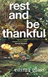 Rest and Be Thankful - Emma Glass