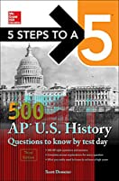 5 Steps to a 5 500 AP U.S. History Questions to Know by Test Day (McGraw Hill Education 5 Steps to a 5)
