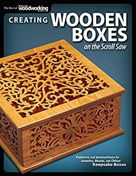 Creating Wooden Boxes on the Scroll Saw  Patterns and Instructions for Jewelry Music and Other Keepsake Boxes  Fox Chapel Publishing  25 Fun Projects  The Best of Scroll Saw Woodworking & Crafts