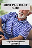 Joint Pain Relief Guide: Stop Suffering From Joint Pain: Sudden Onset Joint Pain In Multiple Joints (English Edition)