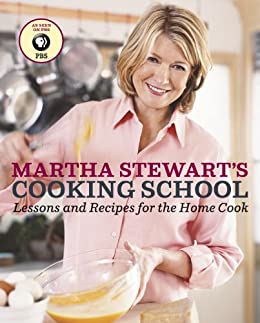 Martha Stewart's Cooking School: Lessons and Recipes for the Home Cook: A Cookbook by [Martha Stewart]