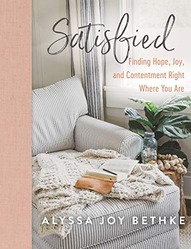 Satisfied: Finding Hope, Joy, and Contentment Right Where You Are