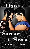 Sorrow to Shero: Pain, Power, and Peace