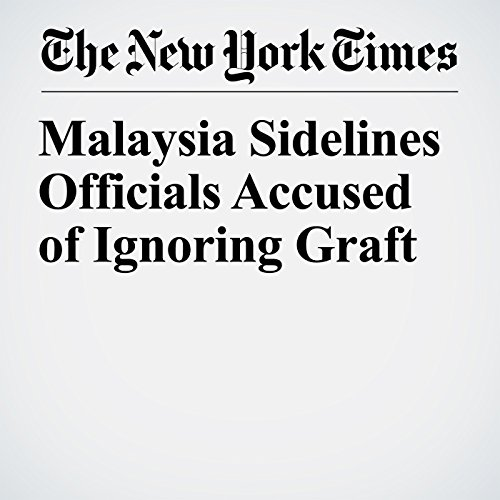 『Malaysia Sidelines Officials Accused of Ignoring Graft』のカバーアート