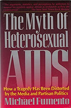 Paperback The Myth of Heterosexual AIDS: How a Tragedy Has Been Distorted by the Media and Partisan Politics Book