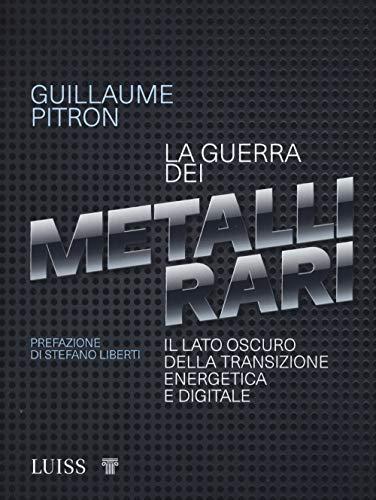 La guerra dei metalli rari. Il lato oscuro della transizione energetica e digitale