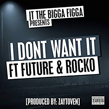 I Don't Want It (feat. Future & Rocko)