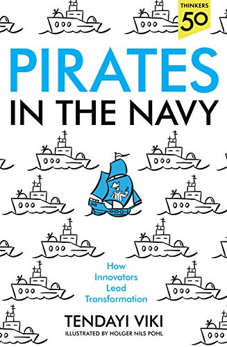 Pirates In The Navy: How Innovators Lead Transformation by [Tendayi Viki]