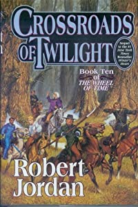 Crossroads of Twilight (Sequel to Winter's Heart) (The Wheel of Time, Book Ten)