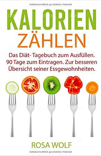 Kalorien zählen: Das Diät- Tagebuch zum Ausfüllen. 90 Tage zum Eintragen. Zur besseren Übersicht seiner Ernährungsgewohnheiten. (Kalorien Tagebuch, Band 1)