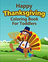 Happy Thanksgiving Coloring Book For Toddlers: The Ultimate Collection of Fun and Easy Turkey Day Coloring Pages for Kids Ages 2-6 and Preschool (Holiday Coloring Gift Book Ideas For Boys and Girls)