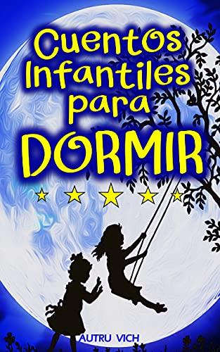 CUENTOS INFANTILES PARA DORMIR ( Niños y niñas de 4 - 10 años ): Reflexiones y Aprendizajes Instantáneos