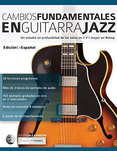 Cambios fundamentales en guitarra jazz: Un estudio en profundidad de los solos en ii V I mayor en Bebop: 2 (Guitarra de jazz)