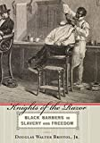 Knights of the Razor: Black Barbers in Slavery and Freedom (