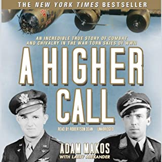 A Higher Call     An Incredible True Story of Combat and Chivalry in the War-Torn Skies of World War II              By:                                                                                                                                 Adam Makos                               Narrated by:                                                                                                                                 Robertson Dean                      Length: 13 hrs and 22 mins     3,264 ratings     Overall 4.7