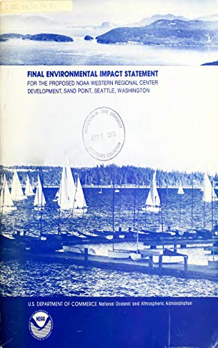 Final environmental impact statement for the proposed NOAA Western Regional Center development, Sand Point, Seattle, Washington : an administrative action ... National Oceanic an (English Edition)