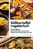 Süßkartoffel vegetarisch: Das Kochbuch der besten Rezepte rund um Ofen, Auflauf, Curry, Eintopf, Suppe und Salat