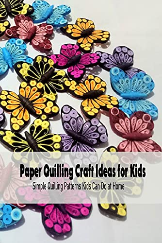 Paper Quilling Craft Ideas for Kids: Simple Quilling Patterns Kids Can Do at Home: Crafts for Kids (English Edition)