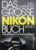 Das große Nikon Buch I. Spiegelreflexkameras, Objektive, Zubehör