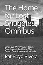 The Home for Lost Snuggles-Omnibus: When We Were Young, Bears, Bunnies and the Home, The Ocean Park Adventure (revised)