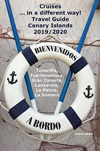 Cruises... in a different way! Travel Guide Canary Islands 2019/2020: Teneriffa, Fuerteventura, Gran Canaria, Lanzarote, La Palma, La Gomera