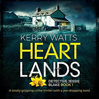 Heartlands     A Totally Gripping Crime Thriller with a Jaw-Dropping Twist (Detective Jessie Blake, Book 1)              By:                                                                                                                                 Kerry Watts                               Narrated by:                                                                                                                                 Gillian Hay                      Length: 7 hrs and 4 mins     5 ratings     Overall 3.8
