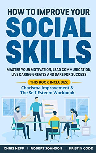 How to Improve Your Social Skills: Master Your Motivation, Lead Communication, Live Daring Greatly and Dare for Success (English Edition)