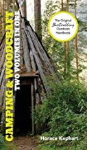 Camping and Woodcraft: A Handbook for Vacation Campers and for Travelers in the Wilderness (2 Volumes in 1) by Horace Kephart (2015-06-17)