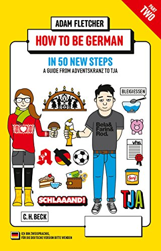 How to be German - Part 2: in 50 new steps: A guide from Adventskranz to Tja (Beck Paperback Book 6246) (English Edition)
