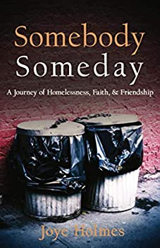 Somebody Someday  A Journey of Homelessness Faith and Friendship