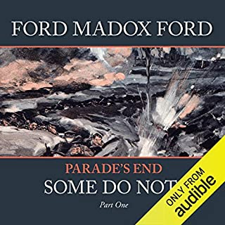 Parade's End - Part 1: Some Do Not ...                   By:                                                                                                                                 Ford Madox Ford                               Narrated by:                                                                                                                                 John Telfer                      Length: 12 hrs and 15 mins     24 ratings     Overall 4.4
