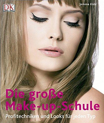 Die große Make-up-Schule: Profitechniken und Looks für jeden Typ