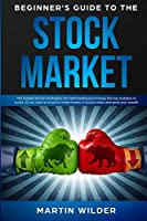 Beginner's Guide to the Stock Market: The easiest proven strategies, the right trading psychology, the big mistakes to avoid. All you need to know to make money in stocks today and grow your wealth